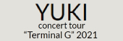 "YUKI concert tour ""Terminal G"" 2021"